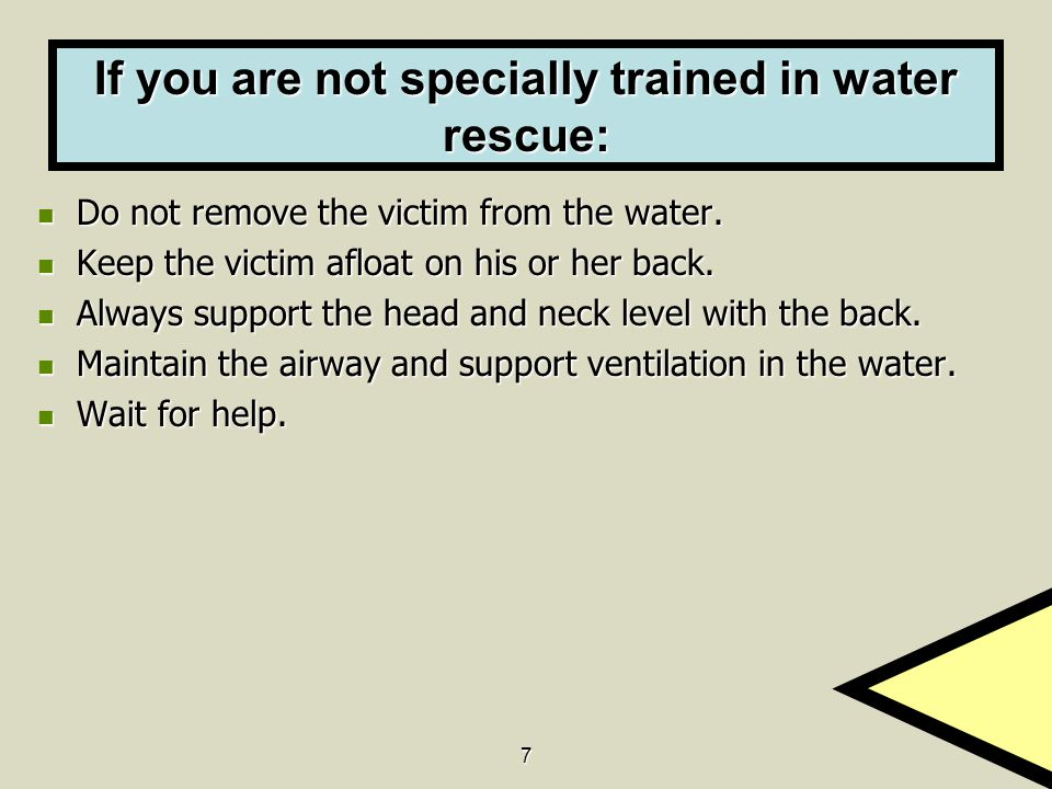7 If you are not specially trained in water rescue: Do not remove the victim from the water.