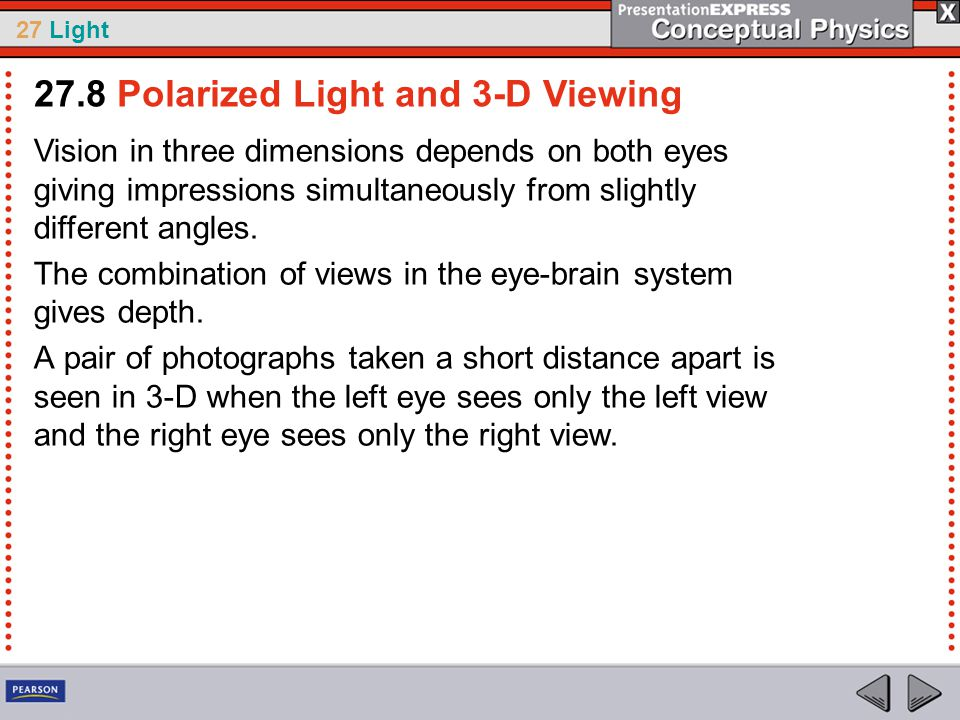 27 Light Vision in three dimensions depends on both eyes giving impressions simultaneously from slightly different angles.