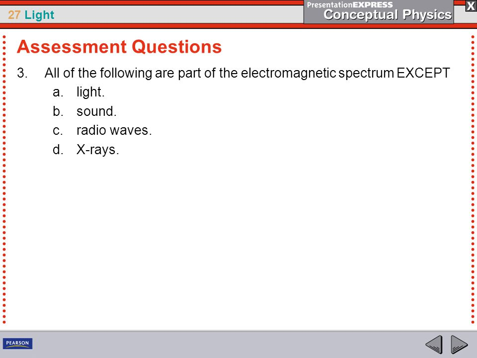 27 Light 3.All of the following are part of the electromagnetic spectrum EXCEPT a.light.
