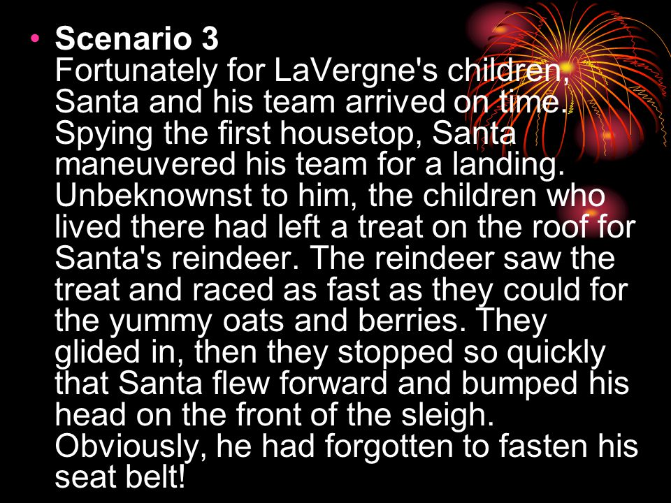 Scenario 3 Fortunately for LaVergne s children, Santa and his team arrived on time.