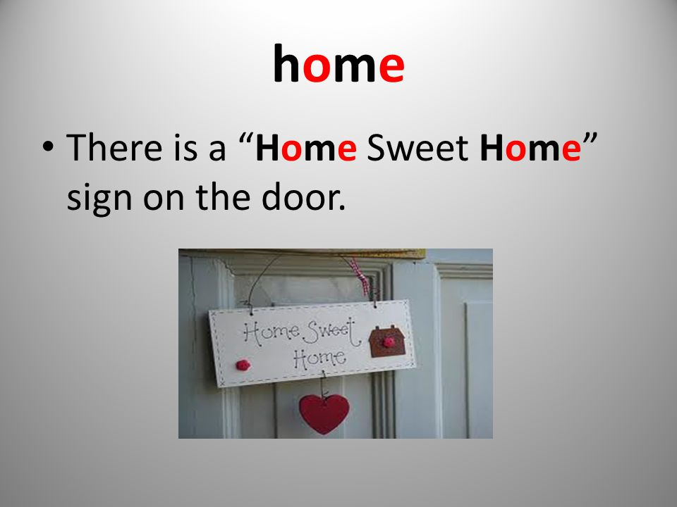 homehome There is a Home Sweet Home sign on the door.