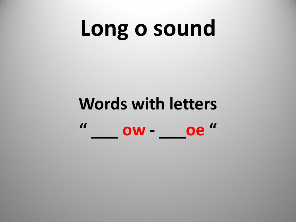 Long o sound Words with letters ___ ow - ___oe