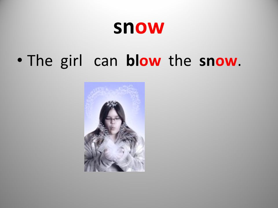 snow The girl can blow the snow.