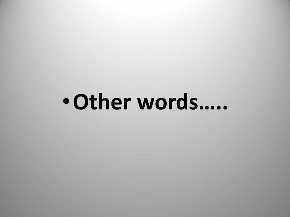 Other words…..