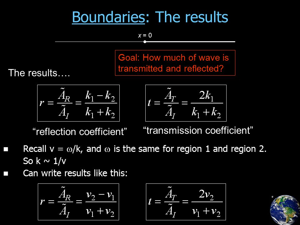 Boundaries: The results Recall v =  /k, and  is the same for region 1 and region 2. So k ~ 1/v Can write results like this: x = 0 Goal: How much of