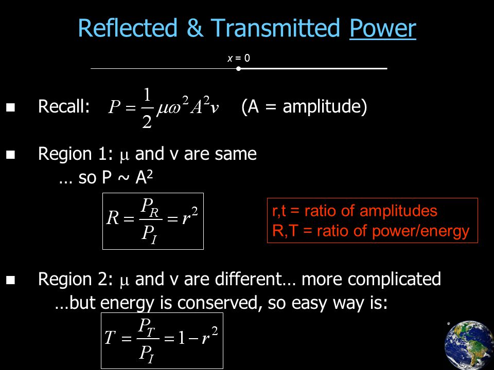 Reflected & Transmitted Power Recall: (A = amplitude) Region 1:  and v are same … so P ~ A 2 Region 2:  and v are different… more complicated …but e