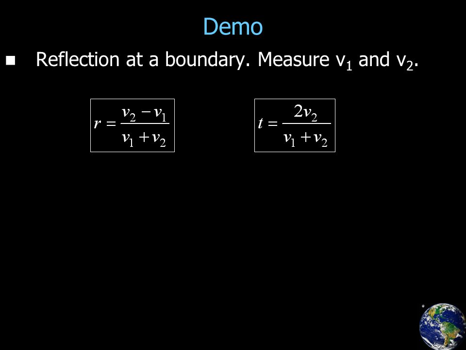 Demo Reflection at a boundary. Measure v 1 and v 2.