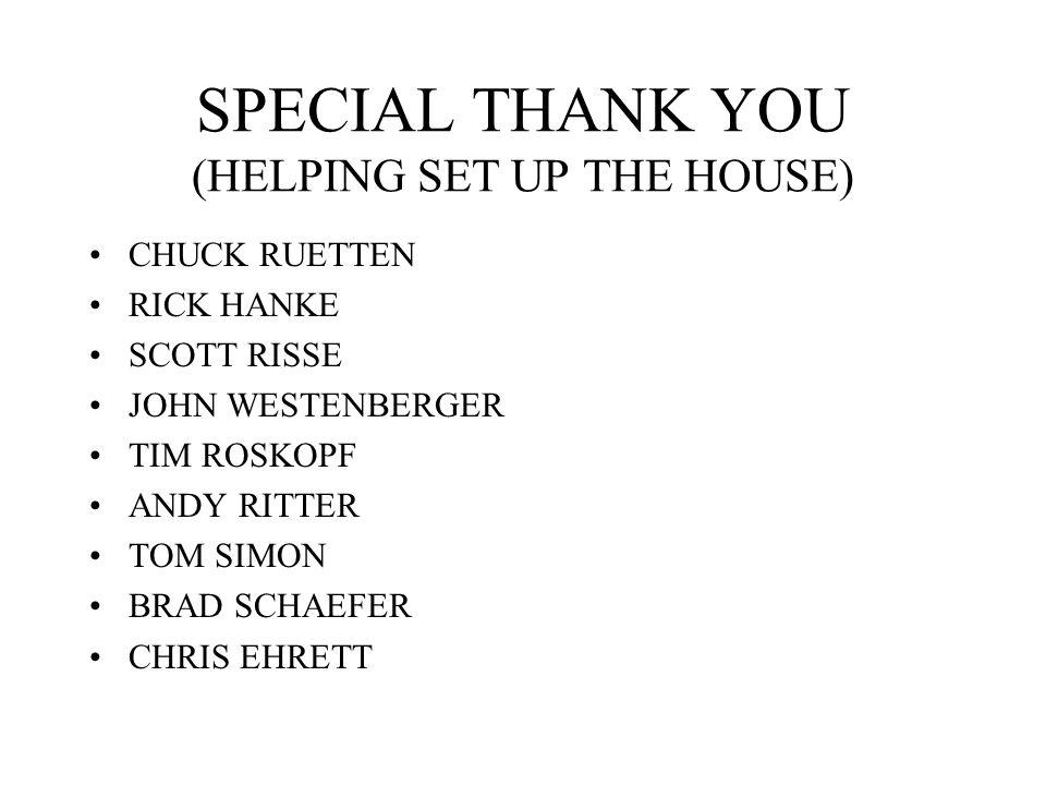 SPECIAL THANK YOU (HELPING SET UP THE HOUSE) CHUCK RUETTEN RICK HANKE SCOTT RISSE JOHN WESTENBERGER TIM ROSKOPF ANDY RITTER TOM SIMON BRAD SCHAEFER CHRIS EHRETT