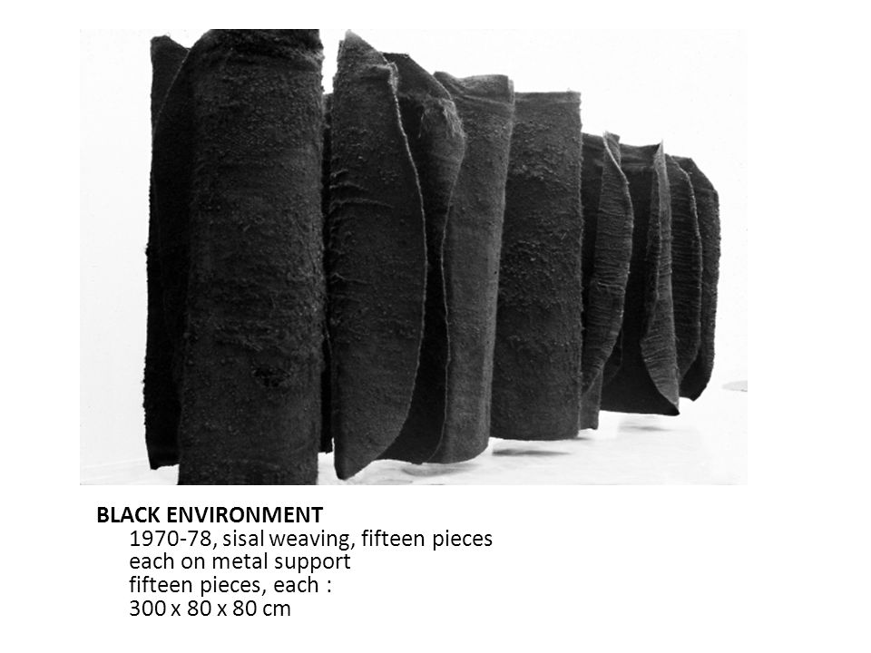 BLACK ENVIRONMENT 1970-78, sisal weaving, fifteen pieces each on metal support fifteen pieces, each : 300 x 80 x 80 cm