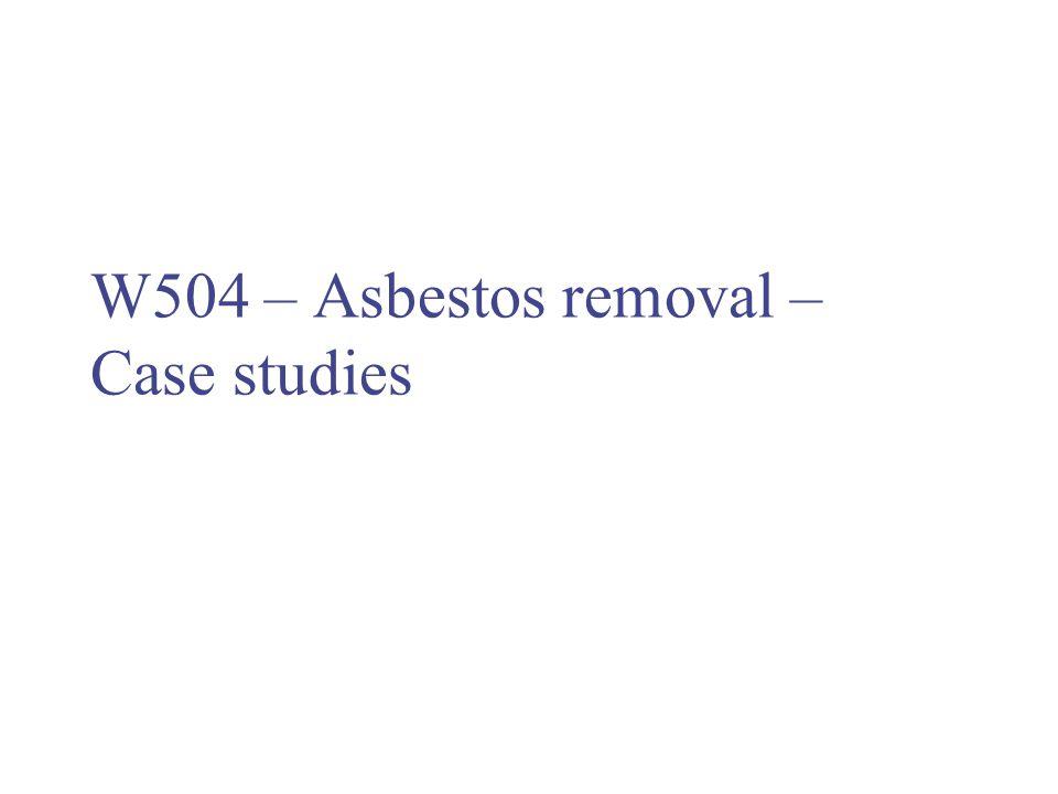 W504 – Asbestos removal – Case studies