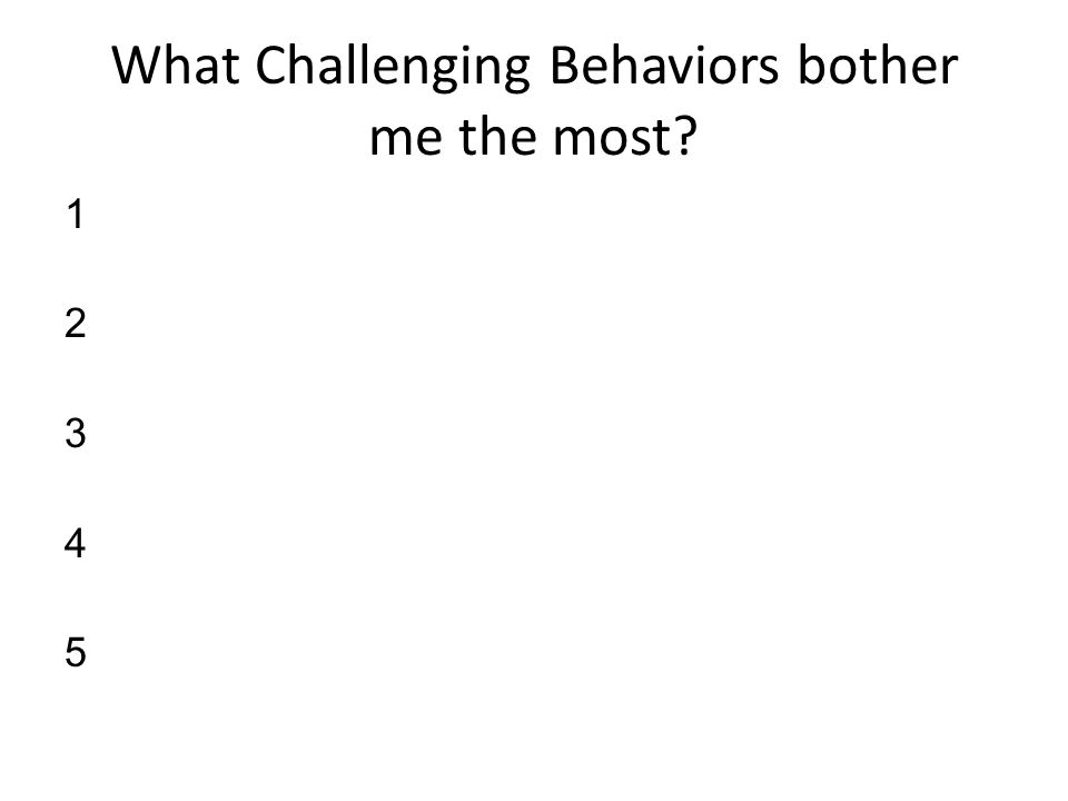 Three Questions to Ask Yourself When Developing Discipline Techniques : What challenging behaviors bother me the most? What practices do I use most of