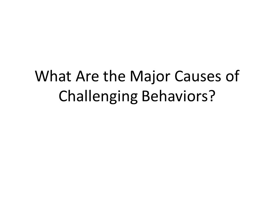 Most Common Challenging Behaviors Reported by Adults Biting Hitting or pinching Throwing objects Swearing Name calling Tattling Whining Refusing to sh