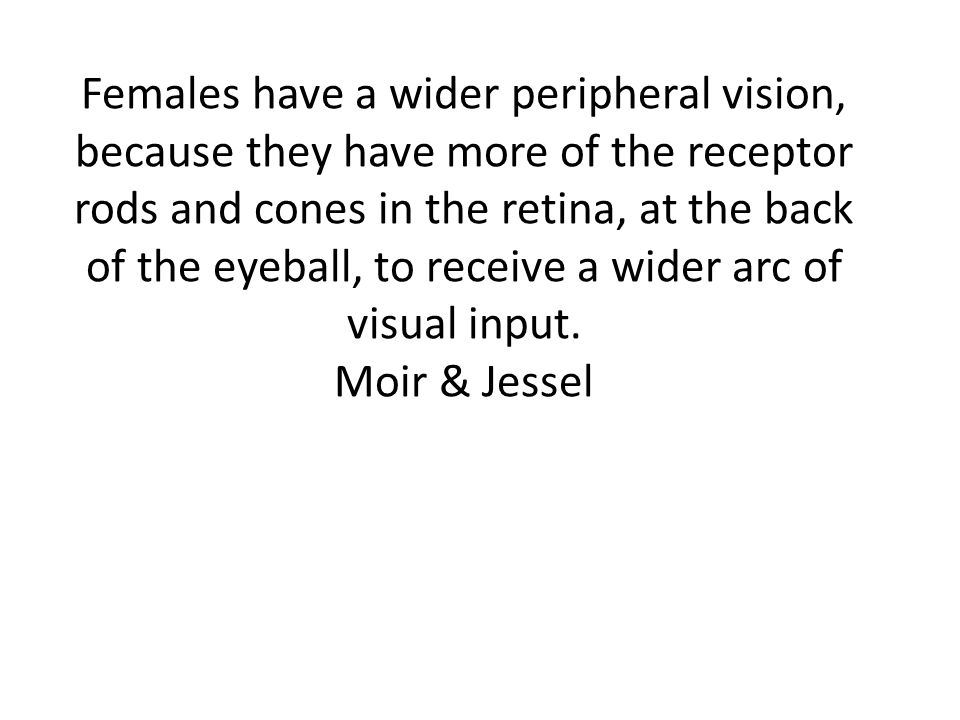 Girls often see the details of the experiences The Female brain often receives more information than boys. Moir & Jessel