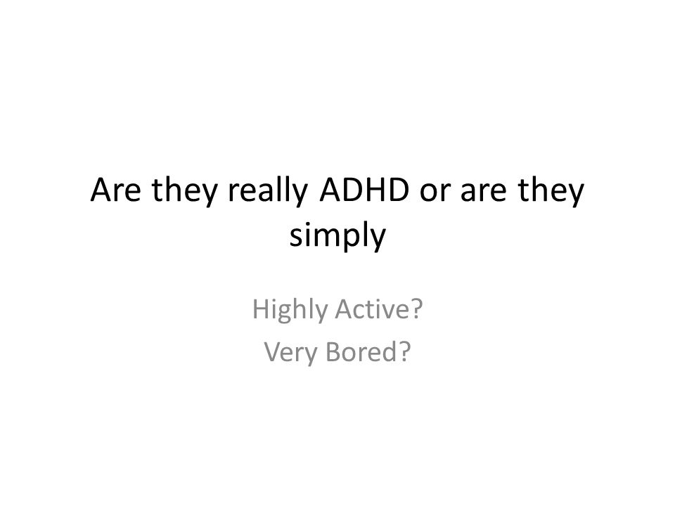 Signs that are often used to identify ADHD in Preschoolers: Inability to sustain attention Fidgets Lack of interest in quiet activities Can be talkati