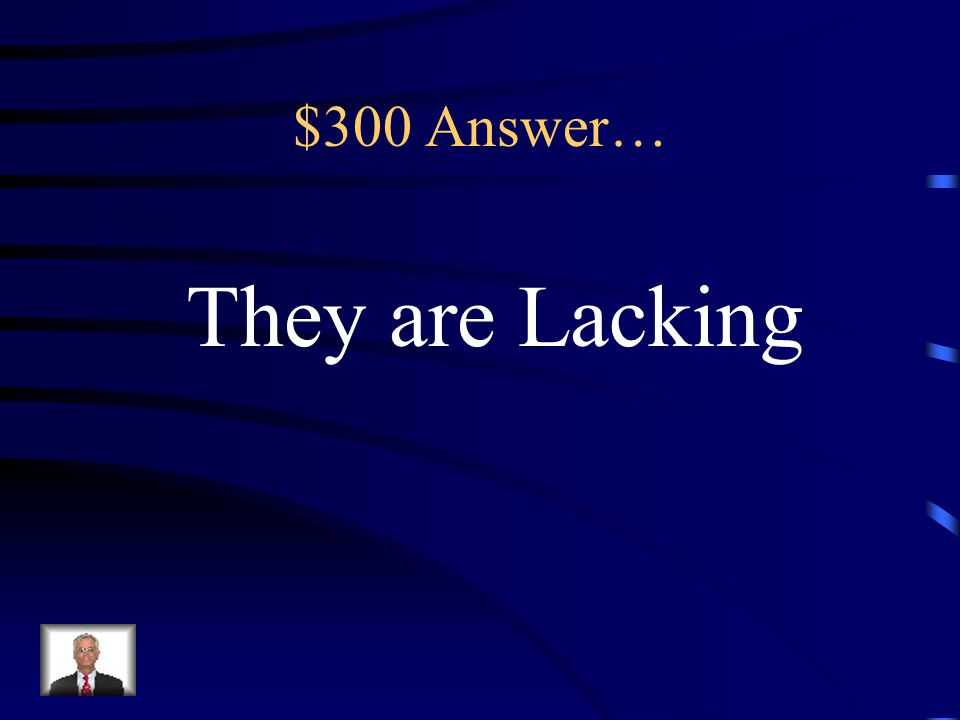 $300 Answer… They are Lacking
