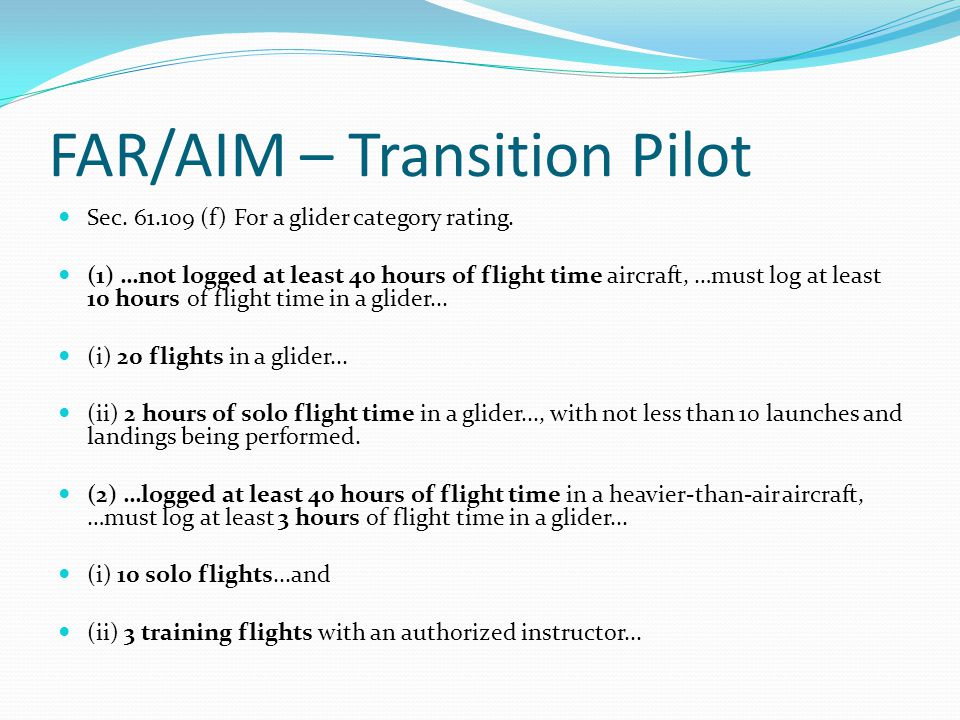 FAR/AIM – Transition Pilot Sec. 61.109 (f) For a glider category rating.