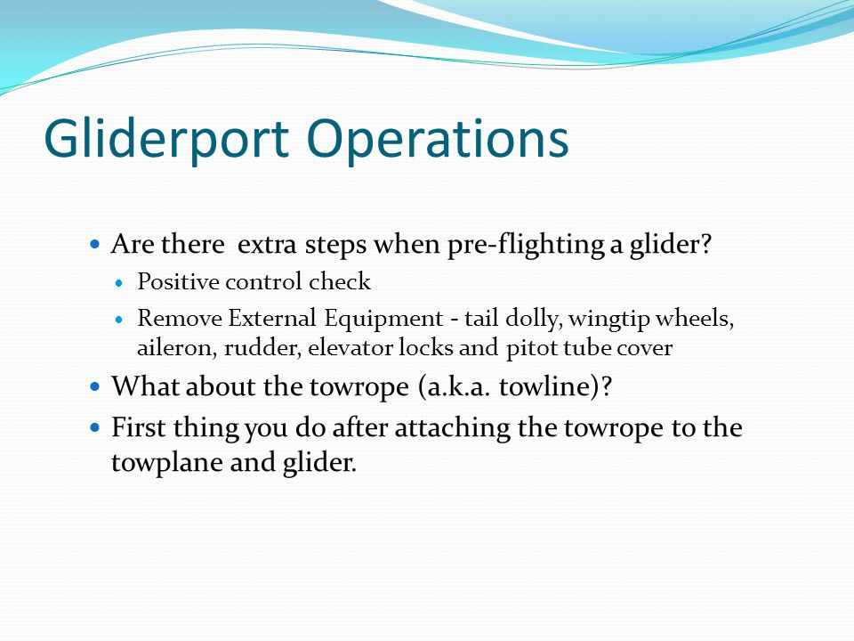 Gliderport Operations Are there extra steps when pre-flighting a glider.