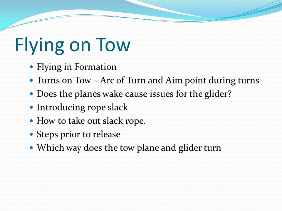 Flying on Tow Flying in Formation Turns on Tow – Arc of Turn and Aim point during turns Does the planes wake cause issues for the glider.