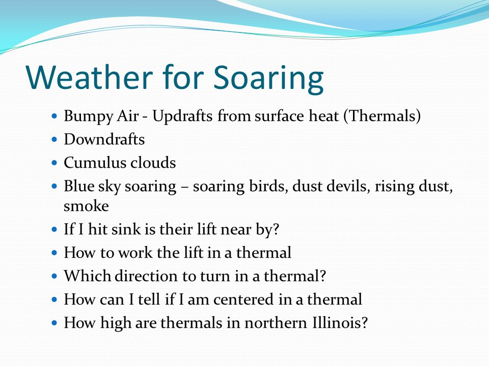 Weather for Soaring Bumpy Air - Updrafts from surface heat (Thermals) Downdrafts Cumulus clouds Blue sky soaring – soaring birds, dust devils, rising