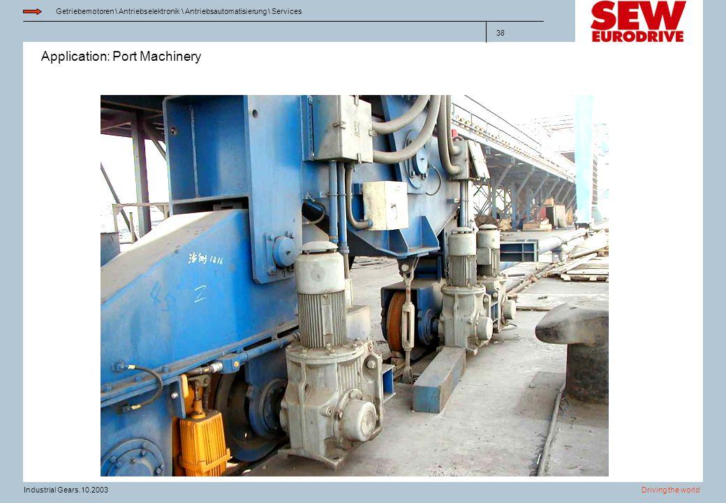 Application: Port Machinery Getriebemotoren \ Antriebselektronik \ Antriebsautomatisierung \ Services Driving the worldIndustrial Gears.10.2003 38