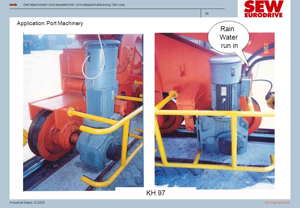 Application: Port Machinery Getriebemotoren \ Antriebselektronik \ Antriebsautomatisierung \ Services Driving the worldIndustrial Gears.10.2003 39 Rai