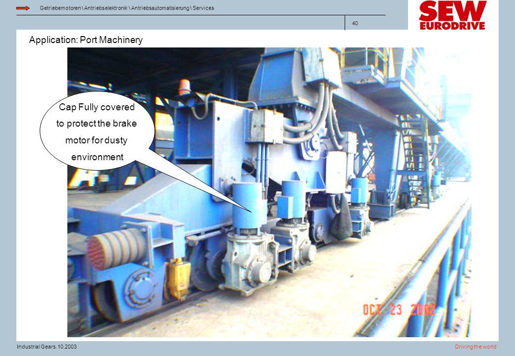 Application: Port Machinery Getriebemotoren \ Antriebselektronik \ Antriebsautomatisierung \ Services Driving the worldIndustrial Gears.10.2003 40 Cap