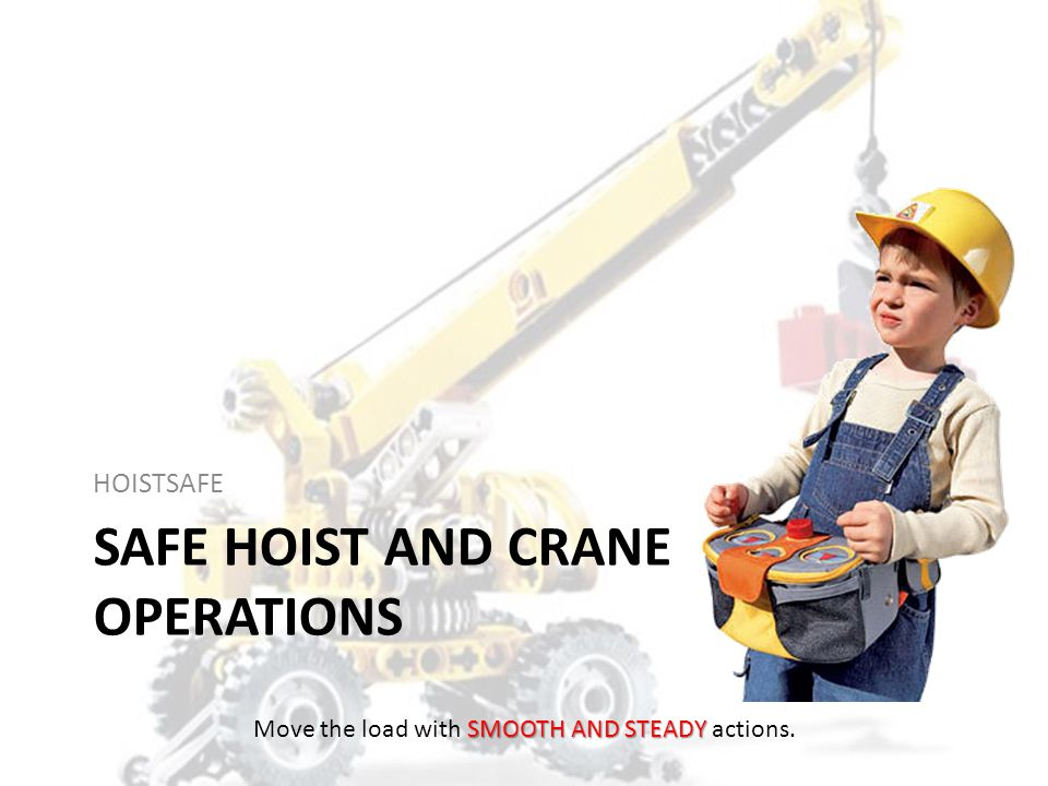 HOISTSAFE HowH heavy is the load? What are theO operating limitations of the crane and rigging? When was the lastI inspection performed? How willS sli