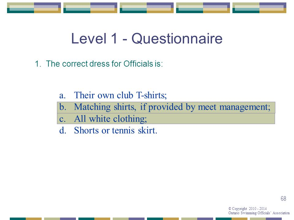 © Copyright 2010 - 2014 Ontario Swimming Officials' Association 68 Level 1 - Questionnaire 1.