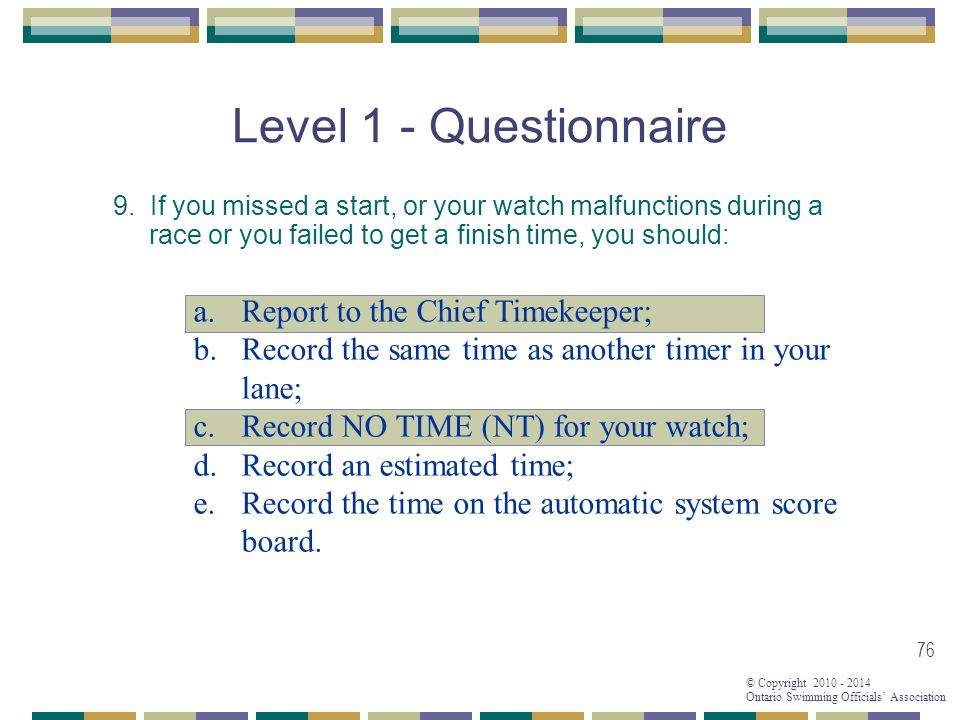 © Copyright 2010 - 2014 Ontario Swimming Officials' Association 76 Level 1 - Questionnaire 9.