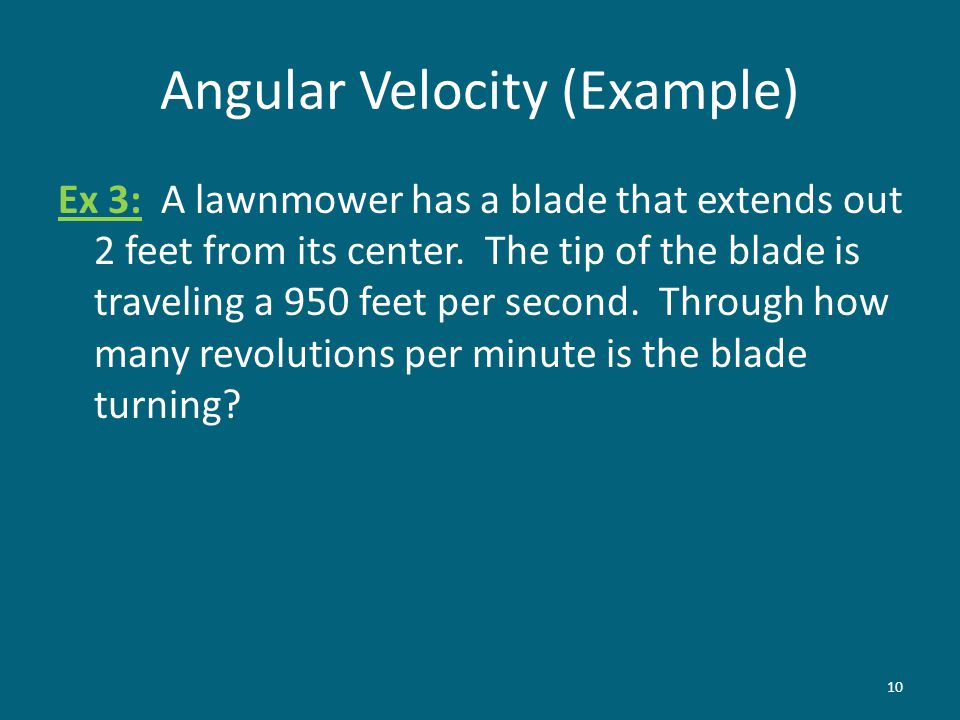 Angular Velocity (Example) Ex 3: A lawnmower has a blade that extends out 2 feet from its center.