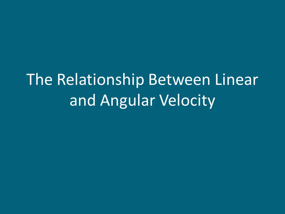 The Relationship Between Linear and Angular Velocity