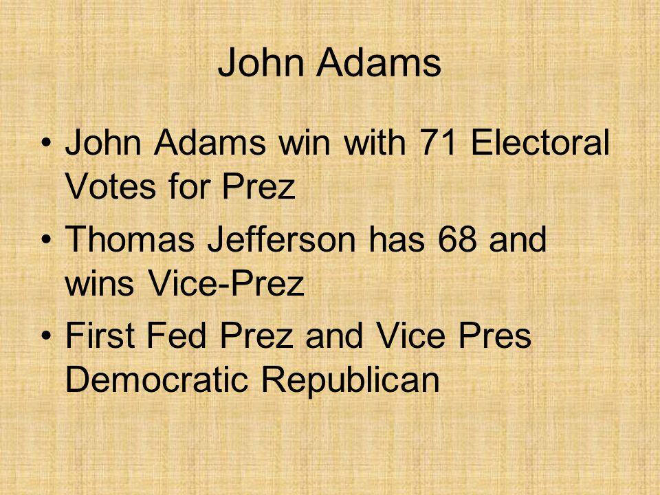 John Adams John Adams win with 71 Electoral Votes for Prez Thomas Jefferson has 68 and wins Vice-Prez First Fed Prez and Vice Pres Democratic Republican