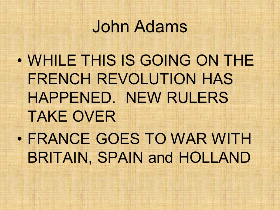 John Adams WHILE THIS IS GOING ON THE FRENCH REVOLUTION HAS HAPPENED.
