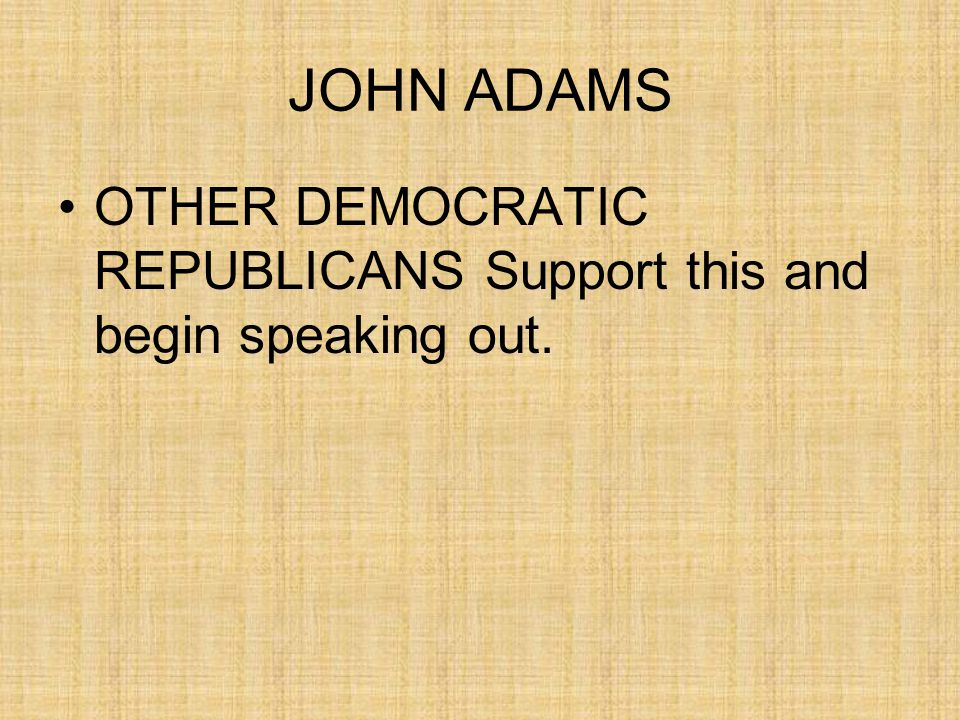 JOHN ADAMS OTHER DEMOCRATIC REPUBLICANS Support this and begin speaking out.