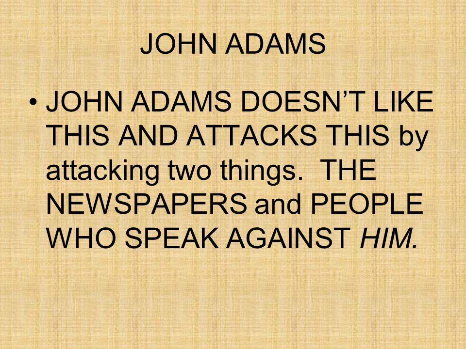 JOHN ADAMS JOHN ADAMS DOESN'T LIKE THIS AND ATTACKS THIS by attacking two things.