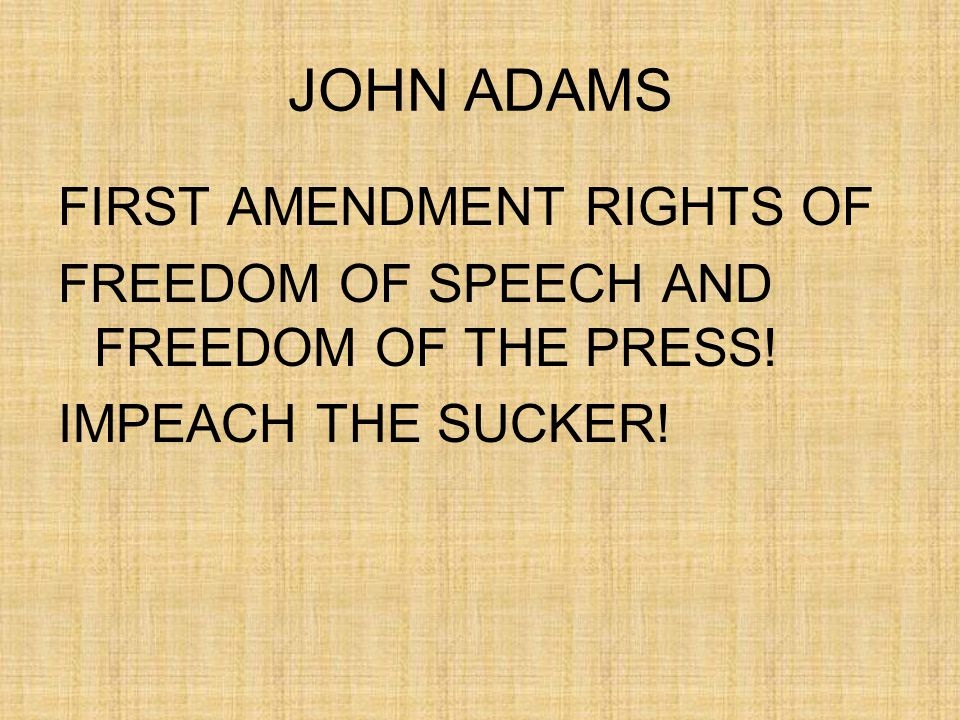 JOHN ADAMS FIRST AMENDMENT RIGHTS OF FREEDOM OF SPEECH AND FREEDOM OF THE PRESS.