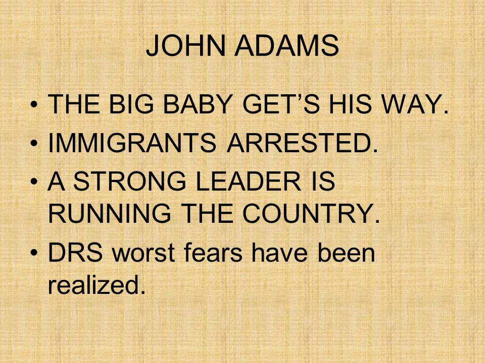JOHN ADAMS THE BIG BABY GET'S HIS WAY. IMMIGRANTS ARRESTED.