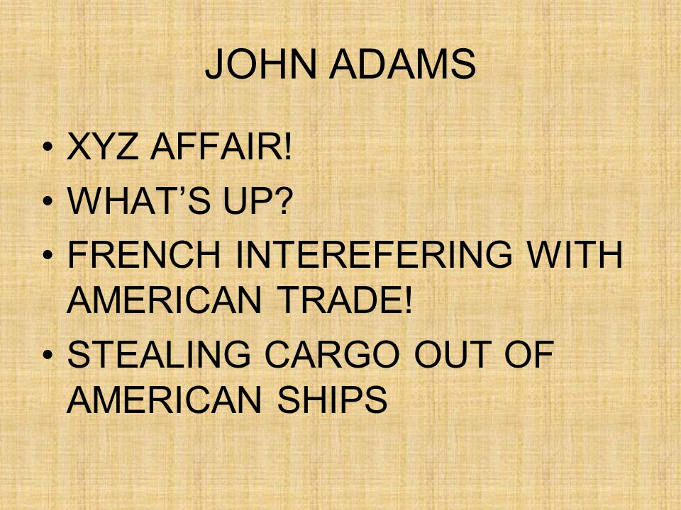 JOHN ADAMS XYZ AFFAIR. WHAT'S UP. FRENCH INTEREFERING WITH AMERICAN TRADE.