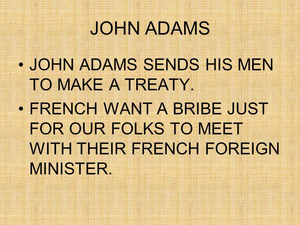 JOHN ADAMS JOHN ADAMS SENDS HIS MEN TO MAKE A TREATY.