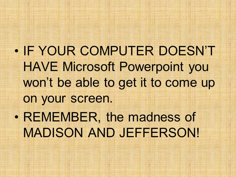 IF YOUR COMPUTER DOESN'T HAVE Microsoft Powerpoint you won't be able to get it to come up on your screen.