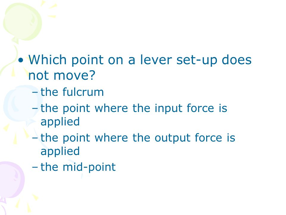 Which point on a lever set-up does not move? –the fulcrum –the point where the input force is applied –the point where the output force is applied –th