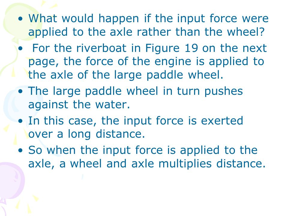 What would happen if the input force were applied to the axle rather than the wheel? For the riverboat in Figure 19 on the next page, the force of the