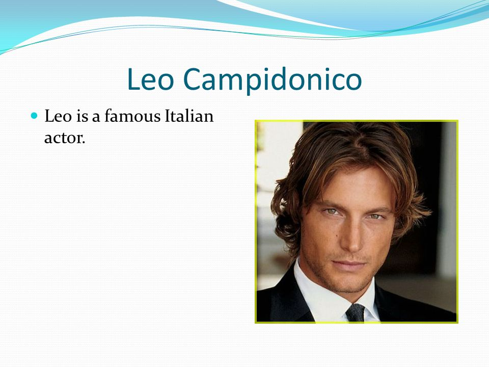Leo is a famous Italian actor.