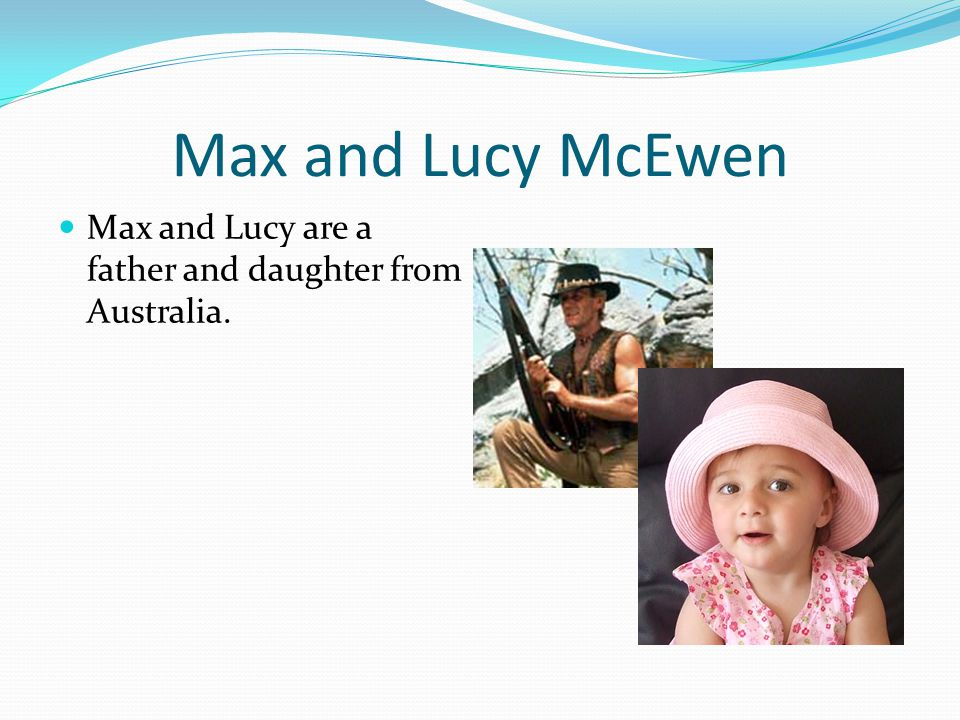 Max and Lucy are a father and daughter from Australia.