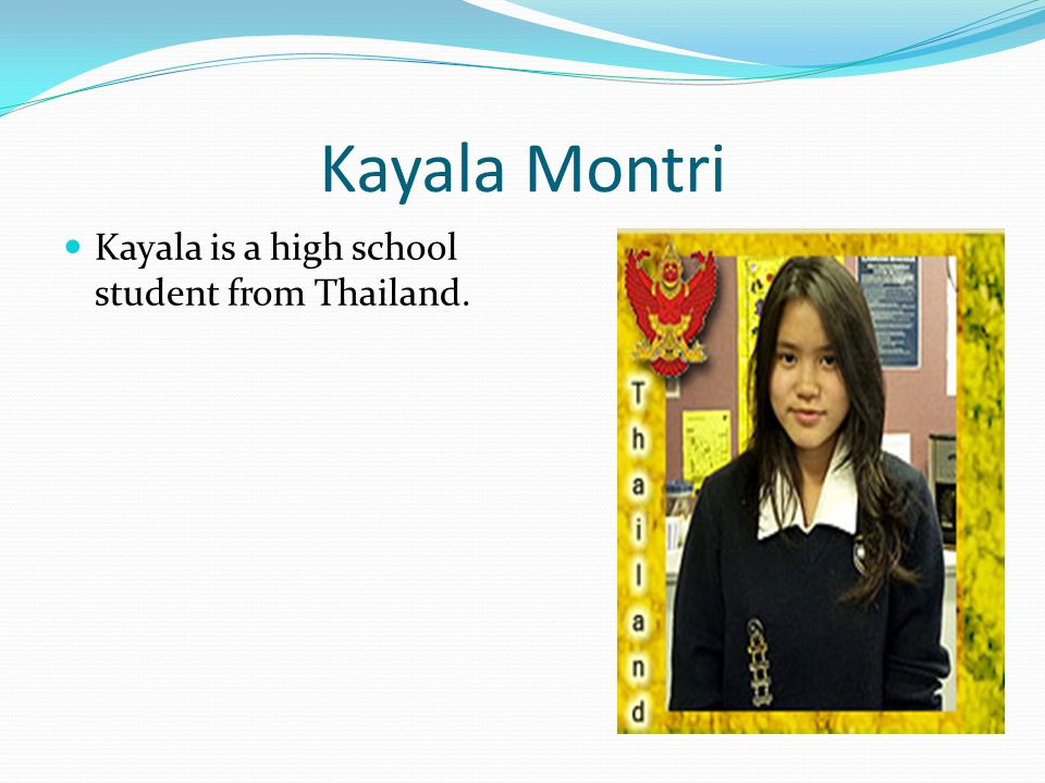 Kayala is a high school student from Thailand.