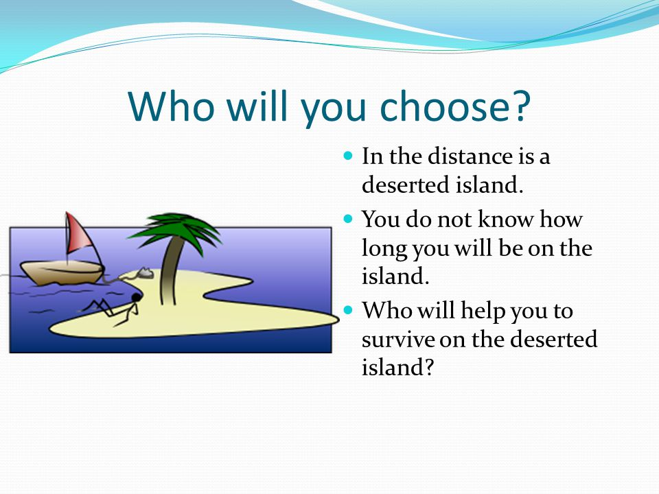 Who will you choose. In the distance is a deserted island.