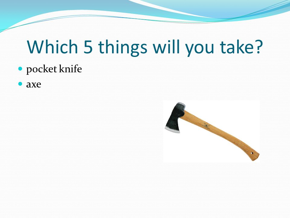 Which 5 things will you take pocket knife axe