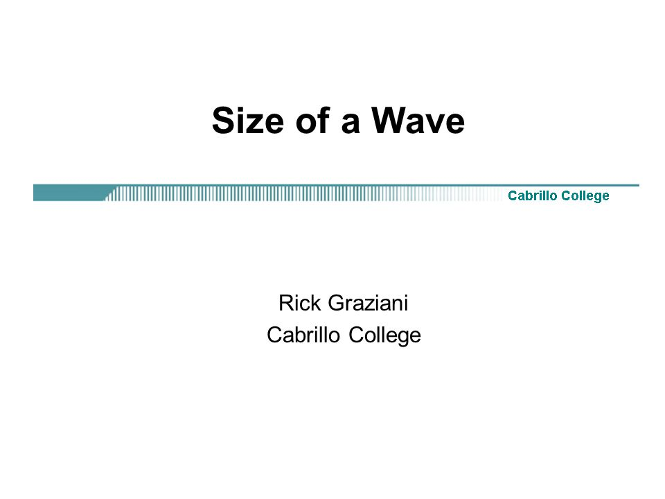 Size of a Wave Rick Graziani Cabrillo College