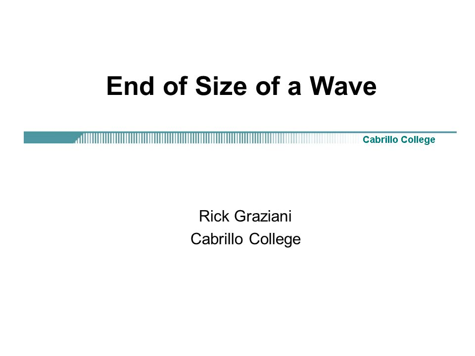 End of Size of a Wave Rick Graziani Cabrillo College