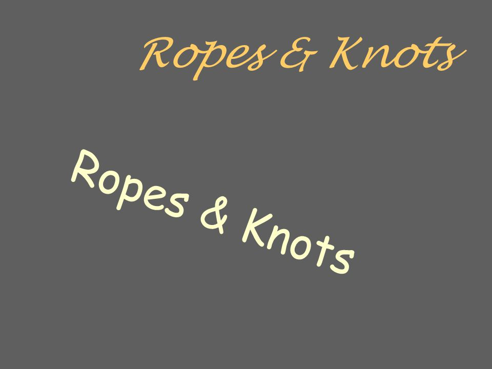 Objectives All objectives meet NFPA 1001 After completing this lesson, you will be able to identify and properly knot, use, and maintain various types of rope.